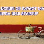 7 lucruri cu impact mare intr-un startup de succes