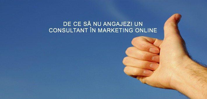 De ce sa NU angajezi un Consultant in Marketing